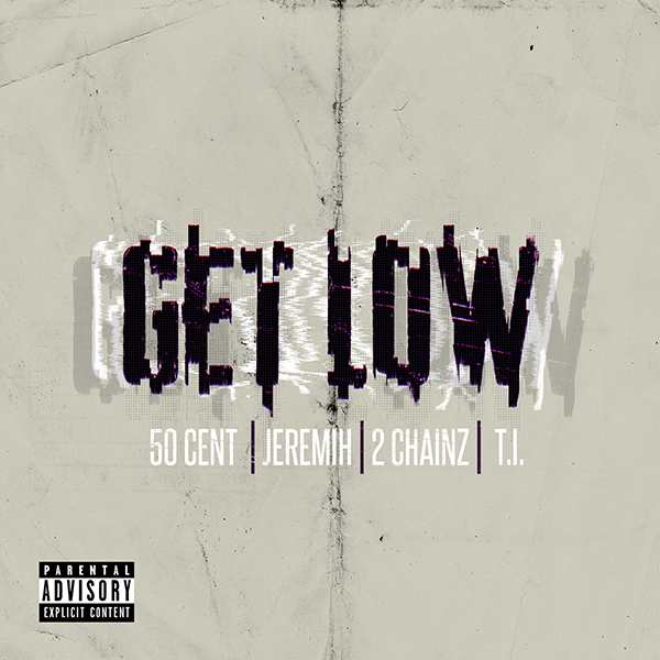 New Music:: 50 Cent – Get Low ft. Jeremih, 2 Chainz & T.I.