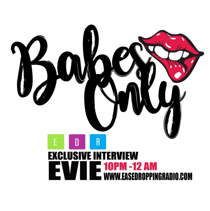 "Ease Dropping Radio – ""Babes Only"" Evie The Cool"